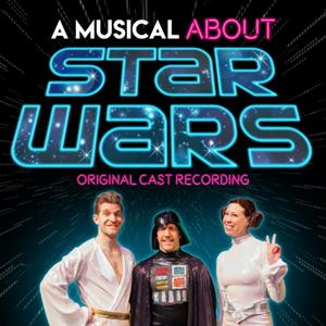 A Musical About Star Wars Off-Broadway 2019)